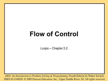 Flow of Control Loops – Chapter 3.2. Java Loop Statements: Outline the while Statement the do-while Statement the for Statement.