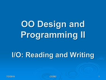 7/2/2015CS2621 OO Design and Programming II I/O: Reading and Writing.