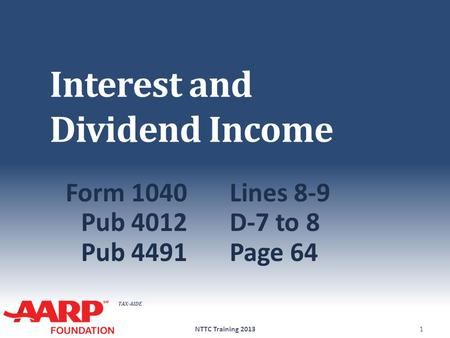 TAX-AIDE Interest and Dividend Income Form 1040Lines 8-9 Pub 4012D-7 to 8 Pub 4491Page 64 NTTC Training 20131.
