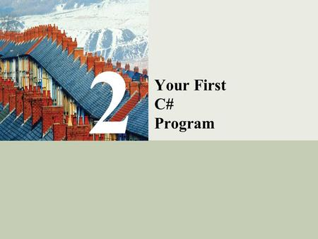 C# Programming: From Problem Analysis to Program Design1 2 Your First C# Program.