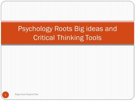 Psychology Roots Big ideas and Critical Thinking Tools