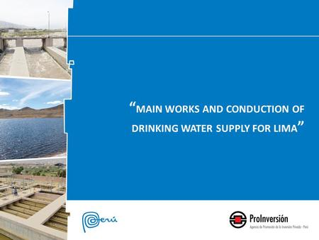 """ MAIN WORKS AND CONDUCTION OF DRINKING WATER SUPPLY FOR LIMA """
