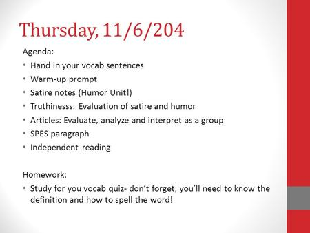 Thursday, 11/6/204 Agenda: Hand in your vocab sentences Warm-up prompt Satire notes (Humor Unit!) Truthinesss: Evaluation of satire and humor Articles: