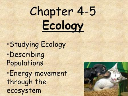 Chapter 4-5 Ecology Studying Ecology Describing Populations