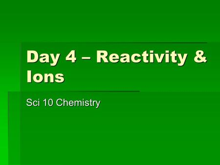 Day 4 – Reactivity & Ions Sci 10 Chemistry. Noble gases are the most popular group  A full valence shell contains happy electrons that want to stay where.