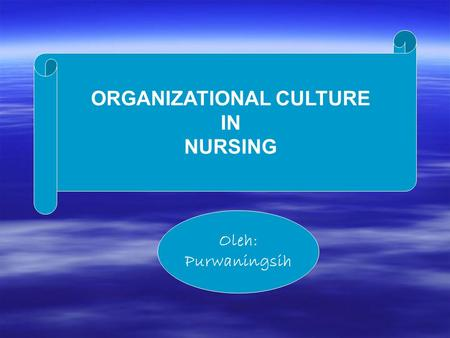ORGANIZATIONAL CULTURE IN NURSING Oleh: Purwaningsih.