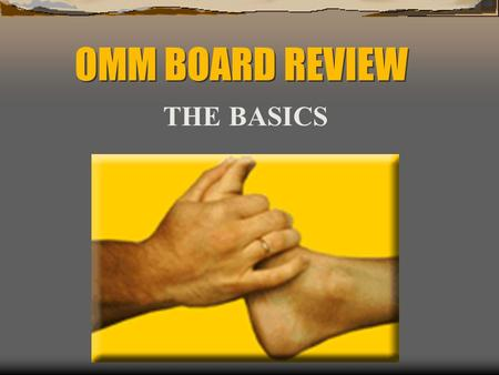 OMM BOARD REVIEW THE BASICS THE OSTEOPATHIC PRINCIPLES  The body is a unit.  Structure and function are reciprocally related.  The body possesses.