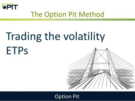 The Option Pit Method Option Pit Trading the volatility ETPs.