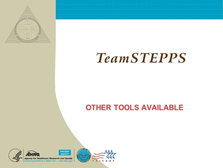 OTHER TOOLS AVAILABLE. T EAM STEPPS 05.2 Mod 1 05.2 Page 2Mod 1 06.2 Page 2 TeamSTEPPS 101 TeamSTEPPS System TeamSTEPPS is not just a single course. It.