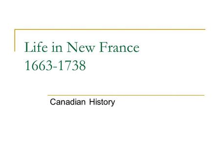 Life in New France 1663-1738 Canadian History. Key Points in this Lecture I. Quebec and the fur trade (1608)  The Company of 100 Associates (Company.