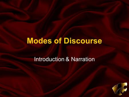 Modes of Discourse Introduction & Narration. Modes of Discourse Mode = method (HOW) Discourse = communication / discussion In terms of written communication,