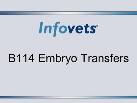 B114 Embryo Transfers.