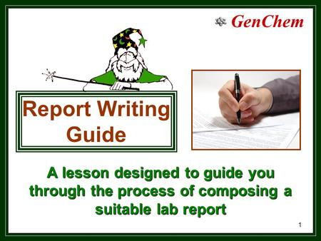 GenChem 1 A lesson designed to guide you through the process of composing a suitable lab report Report Writing Guide.