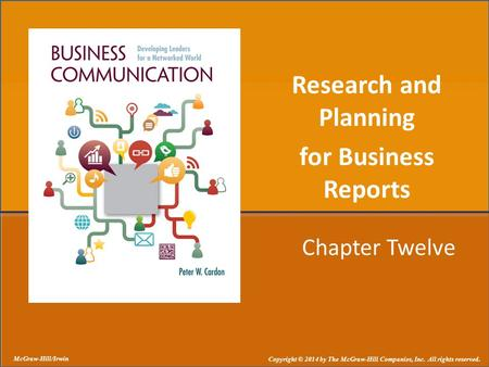 Chapter Twelve Research and Planning for Business Reports McGraw-Hill/Irwin Copyright © 2014 by The McGraw-Hill Companies, Inc. All rights reserved.