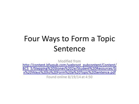 Four Ways to Form a Topic Sentence Modified from  BCS_5/Stepping%20Stones%202e/Student%20Resources/Si.