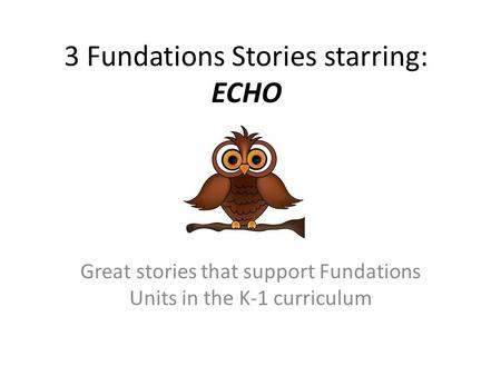 3 Fundations Stories starring: ECHO