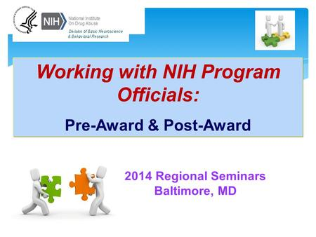 2014 Regional Seminars Baltimore, MD Working with NIH Program Officials: Pre-Award & Post-Award.