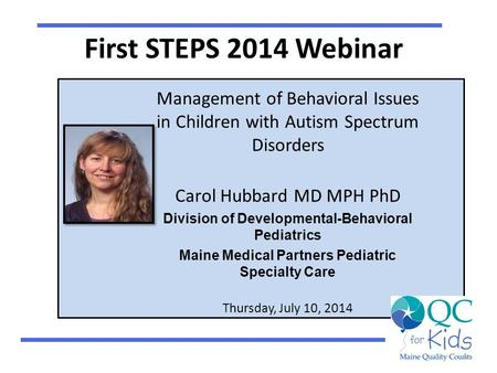First STEPS 2014 Webinar Management of Behavioral Issues in Children with Autism Spectrum Disorders Carol Hubbard MD MPH PhD Division of Developmental-Behavioral.