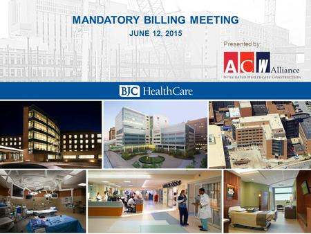 Washington University Medical Center Campus Renewal Project MANDATORY BILLING MEETING JUNE 12, 2015 Presented by: