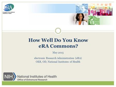 May 2015 electronic Research Administration (eRA) OER, OD, National Institutes of Health.