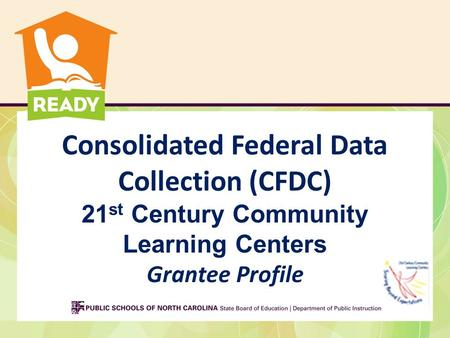 Consolidated Federal Data Collection (CFDC) 21 st Century Community Learning Centers Grantee Profile.