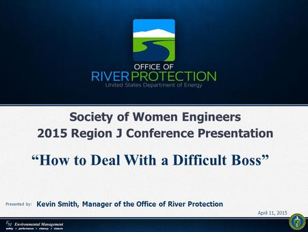 "1 1 Presented by: Society of Women Engineers 2015 Region J Conference Presentation ""How to Deal With a Difficult Boss"" Kevin Smith, Manager of the Office."