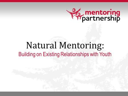 Natural Mentoring: Building on Existing Relationships with Youth.