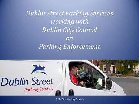 Dublin Street Parking Services working with Dublin City Council on Parking Enforcement Dublin Street Parking Services.