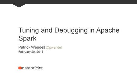 Tuning and Debugging in Apache Spark Patrick February 20, 2015.
