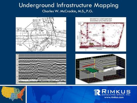 Www.rimkus.com Underground Infrastructure Mapping Charles W. McCrackin, M.S., P.G.