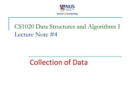 CS1020 <strong>Data</strong> Structures and Algorithms I Lecture Note #4 <strong>Collection</strong> of <strong>Data</strong>.