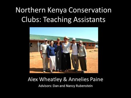 Northern Kenya <strong>Conservation</strong> Clubs: Teaching Assistants Alex Wheatley & Annelies Paine Advisors: Dan <strong>and</strong> Nancy Rubenstein.