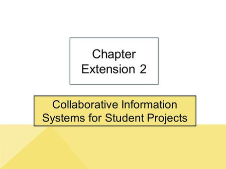 Collaborative Information Systems for Student Projects Chapter Extension 2.