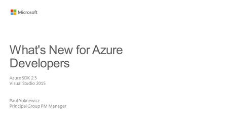 Paul Yuknewicz Principal Group PM Manager What's New for Azure Developers Azure SDK 2.5 Visual Studio 2015.