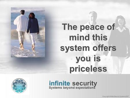The peace of mind this system offers you is priceless infinite infinite security Systems beyond expectations Copyright Infinite Security Systems 2007.