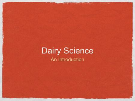 Dairy Science An Introduction. Types of Dairy Cattle Operations Intensive Dairy Production- animals are raised in a more confined setting such as an open.