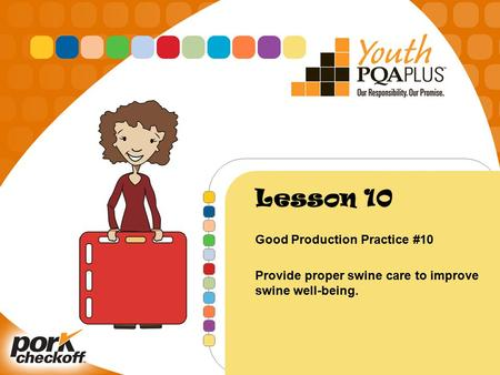 Lesson 10 Good Production Practice #10 Provide proper swine care to improve swine well-being.
