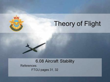 Theory of Flight 6.08 Aircraft Stability References: FTGU pages 31, 32.