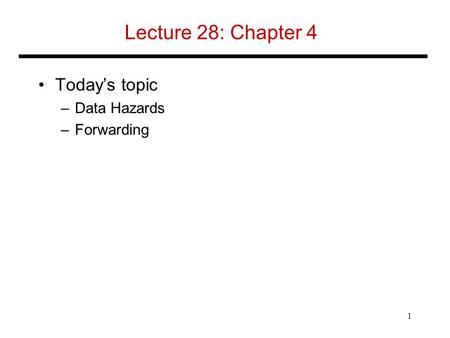 Lecture 28: Chapter 4 Today's topic –Data Hazards –Forwarding 1.