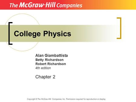 College Physics Alan Giambattista Betty Richardson Robert Richardson 4th edition Chapter 2 Copyright © The McGraw-Hill Companies, Inc. Permission required.