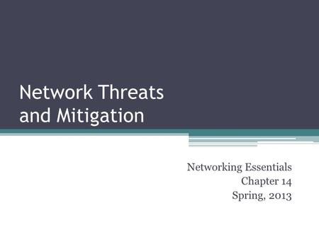 Network Threats and Mitigation Networking Essentials Chapter 14 Spring, 2013.