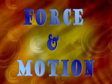 Force & Motion.