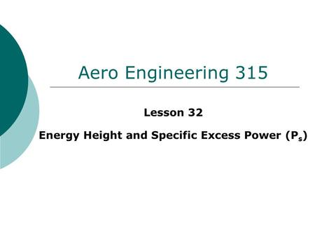 Aero Engineering 315 Lesson 32 Energy Height and Specific Excess Power (P s )