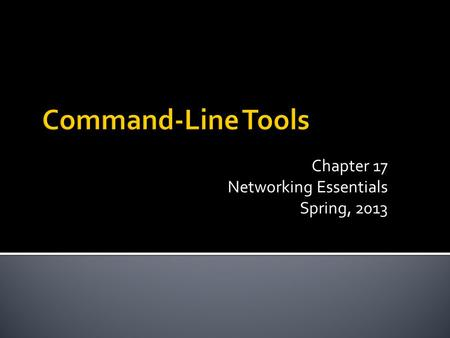 Chapter 17 Networking Essentials Spring, 2013.  UNIX ( )  Windows( )  C:\tracert 216.34.15.187  C:\tracert ftp.microsoft.com  Repeating addresses/TTL.