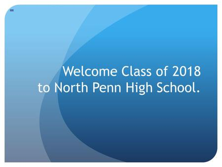 Welcome Class of 2018 to North Penn High School..