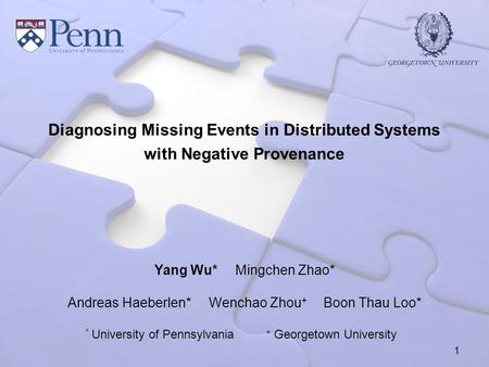 Diagnosing Missing Events in Distributed Systems with Negative Provenance Yang Wu* Mingchen Zhao* Andreas Haeberlen* Wenchao Zhou + Boon Thau Loo* * University.