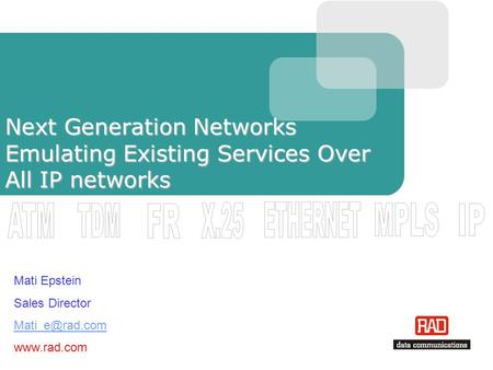 Next Generation Networks Emulating Existing Services Over All IP networks Mati Epstein Sales Director