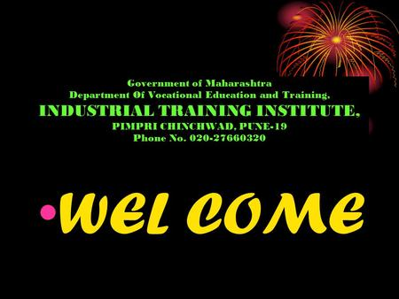 Government of Maharashtra Department Of Vocational Education and Training, INDUSTRIAL TRAINING INSTITUTE, PIMPRI CHINCHWAD, PUNE-19 Phone No. 020-27660320.