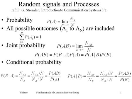 Ya Bao Fundamentals of Communications theory1 Random signals and Processes ref: F. G. Stremler, Introduction to Communication Systems 3/e Probability All.