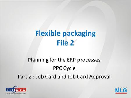 Flexible packaging File 2 Planning for the ERP processes PPC Cycle Part 2 : Job Card and Job Card Approval.